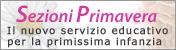 Sezioni Primavera - Il nuovo servizio educativo per la primissima infanzia.